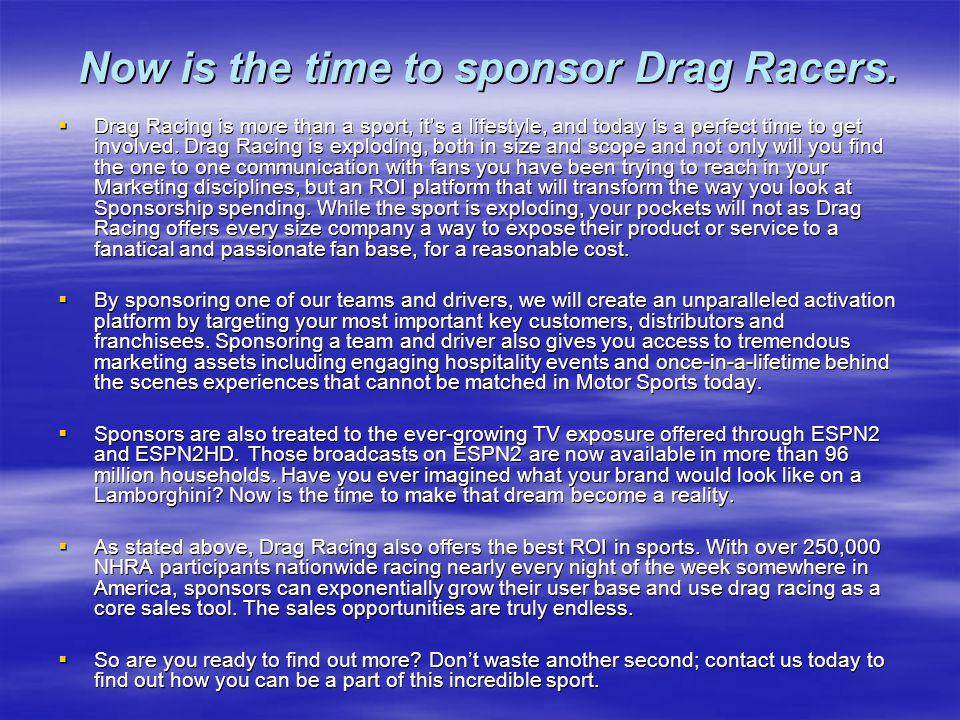 Now is the time to sponsor Drag Racers.