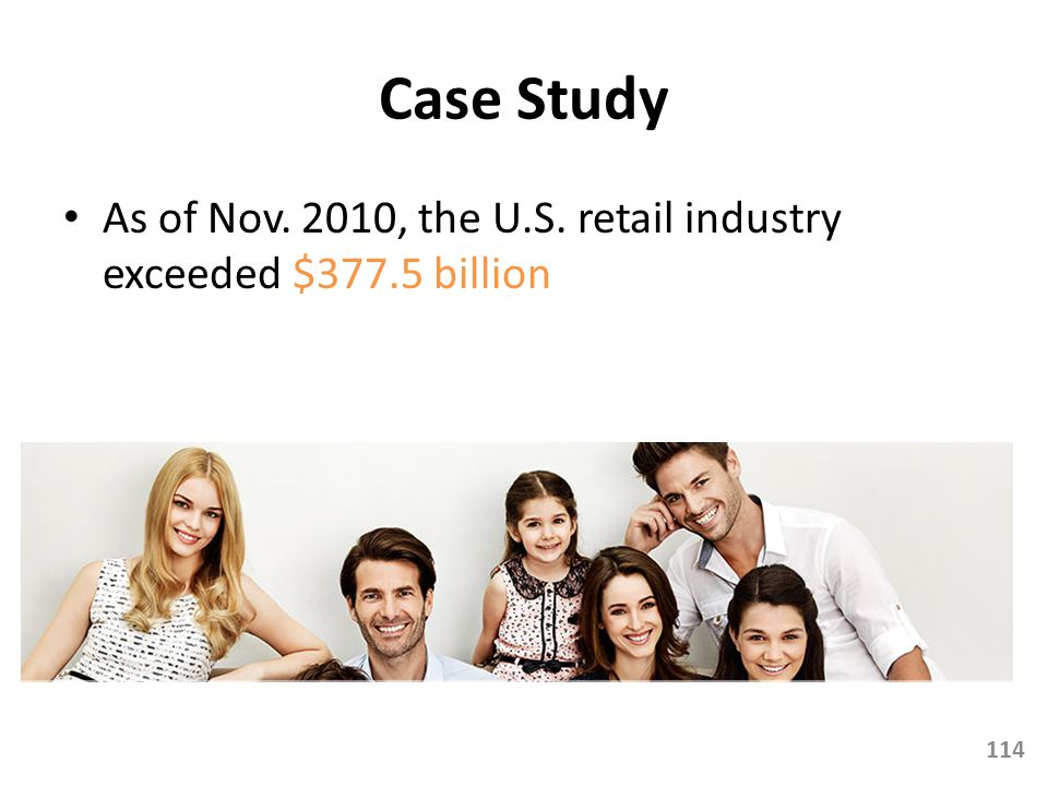 Case Study As of Nov. 2010, the U.S. retail industry exceeded $377.5 billion
