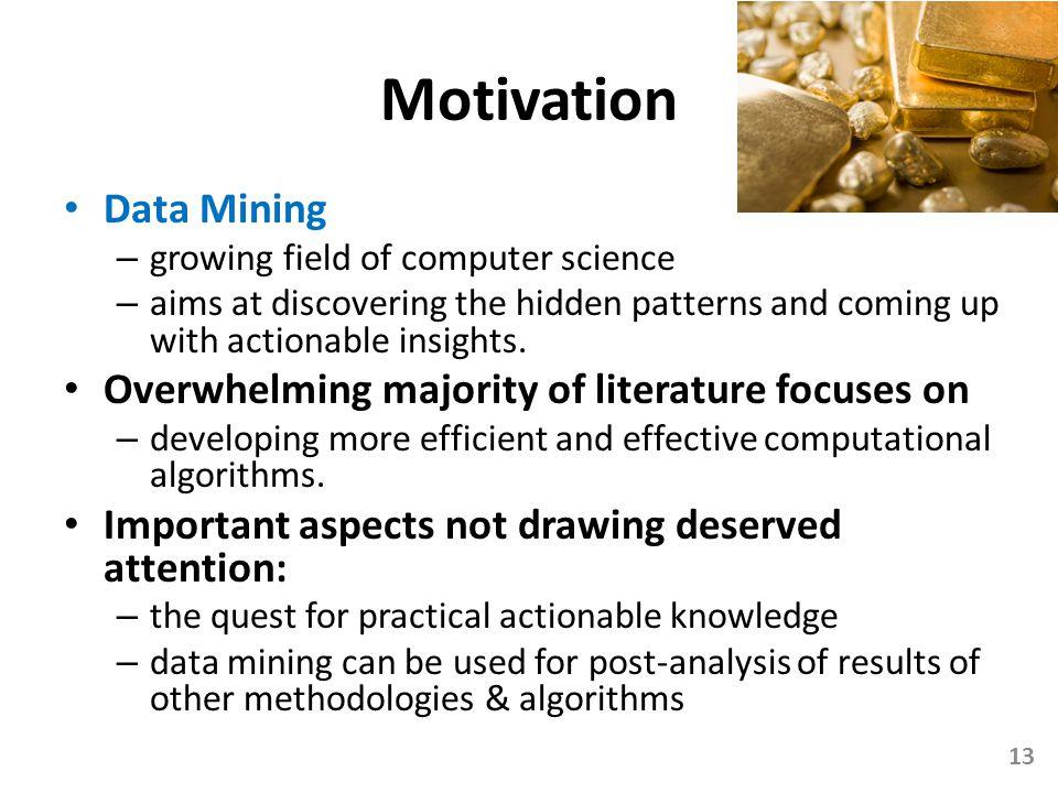 Motivation Data Mining Overwhelming majority of literature focuses on