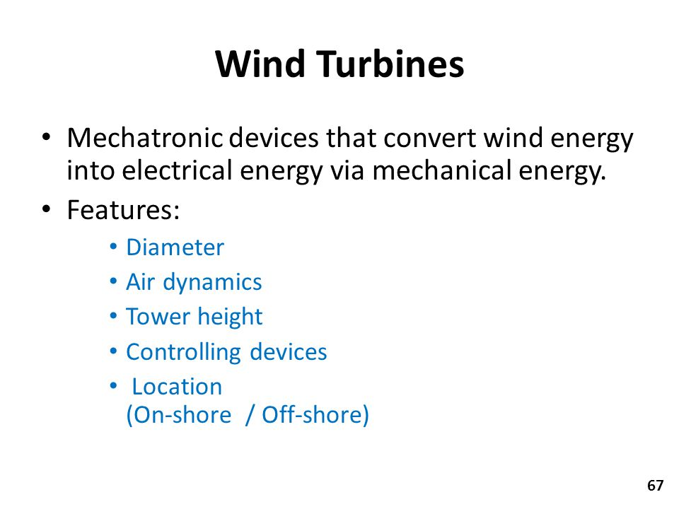 Wind Turbines Mechatronic devices that convert wind energy into electrical energy via mechanical energy.