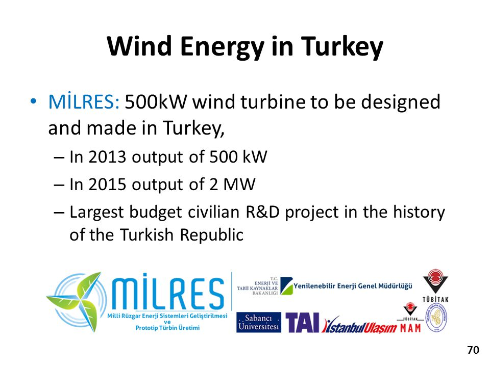 Wind Energy in Turkey MİLRES: 500kW wind turbine to be designed and made in Turkey, In 2013 output of 500 kW.