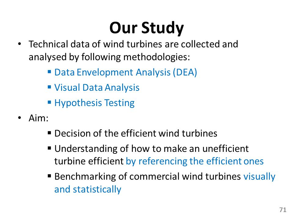 Our Study Technical data of wind turbines are collected and analysed by following methodologies: Data Envelopment Analysis (DEA)