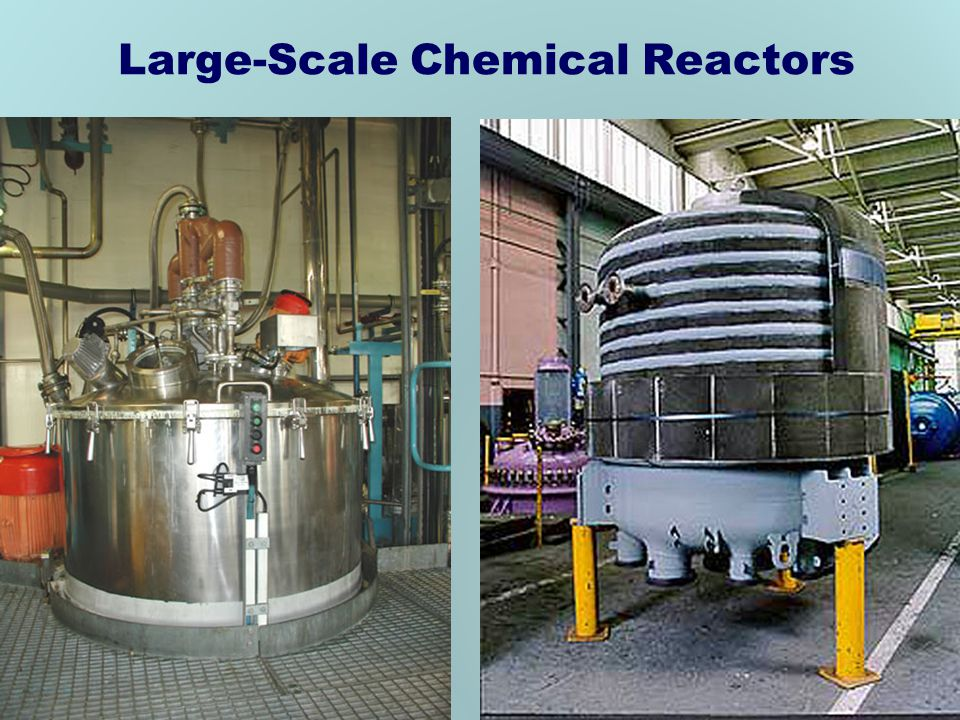 Large-Scale Chemical Reactors