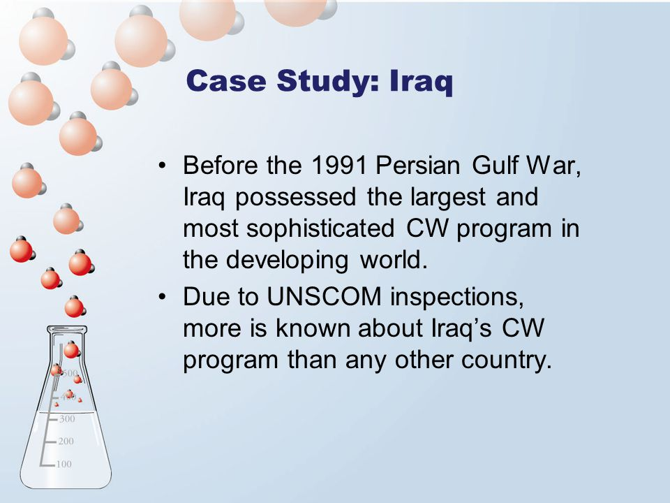 Case Study: Iraq Before the 1991 Persian Gulf War, Iraq possessed the largest and most sophisticated CW program in the developing world.