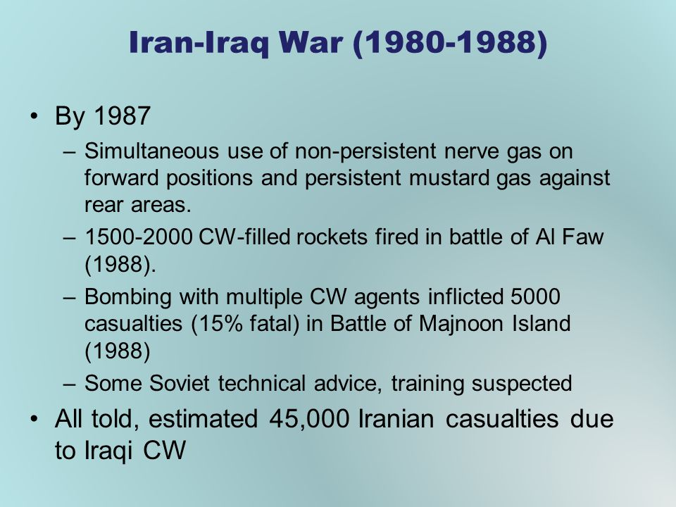Iran-Iraq War (1980-1988) By 1987. Simultaneous use of non-persistent nerve gas on forward positions and persistent mustard gas against rear areas.