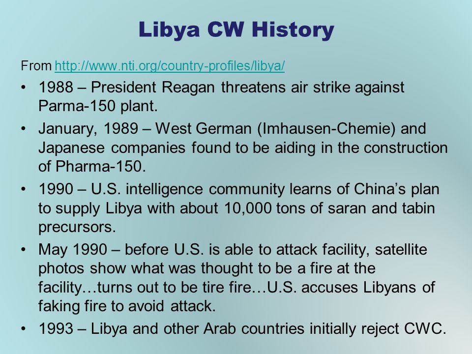 Libya CW History From http://www.nti.org/country-profiles/libya/ 1988 – President Reagan threatens air strike against Parma-150 plant.