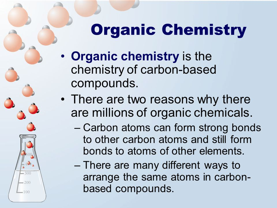 Organic Chemistry Organic chemistry is the chemistry of carbon-based compounds. There are two reasons why there are millions of organic chemicals.