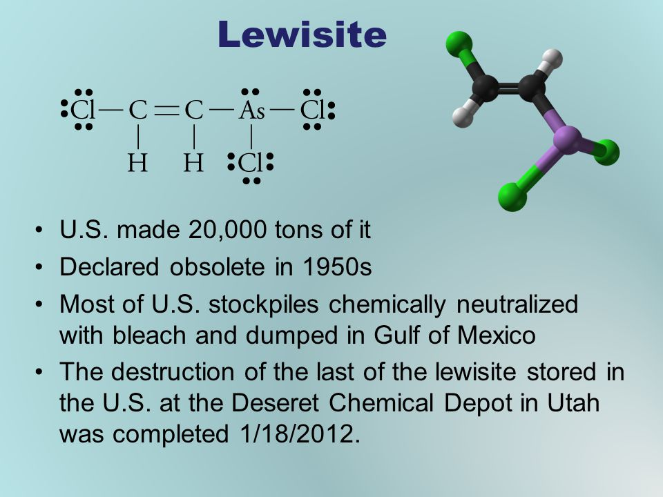 Lewisite U.S. made 20,000 tons of it Declared obsolete in 1950s