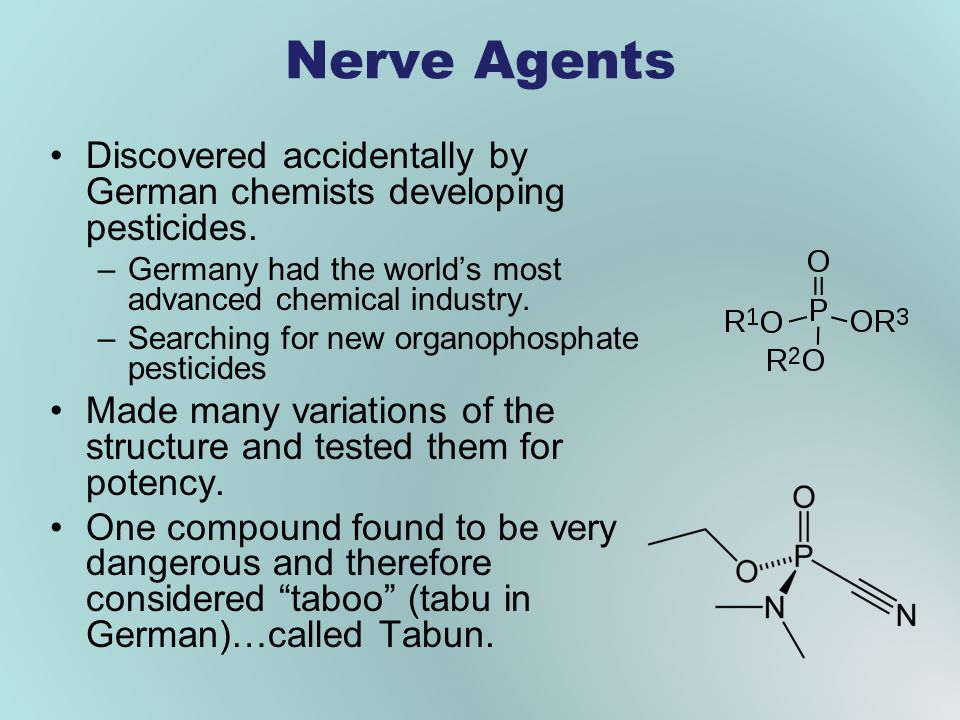 Nerve Agents Discovered accidentally by German chemists developing pesticides. Germany had the world's most advanced chemical industry.