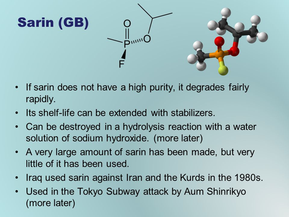 Sarin (GB) If sarin does not have a high purity, it degrades fairly rapidly. Its shelf-life can be extended with stabilizers.