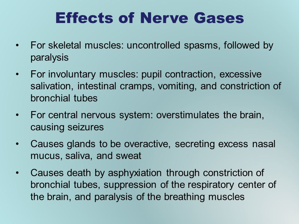 Effects of Nerve Gases For skeletal muscles: uncontrolled spasms, followed by paralysis.