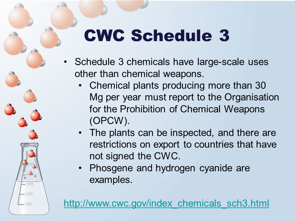 CWC Schedule 3 Schedule 3 chemicals have large-scale uses other than chemical weapons.