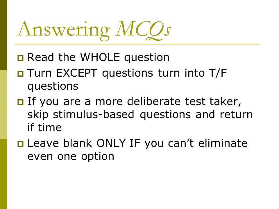Answering MCQs Read the WHOLE question