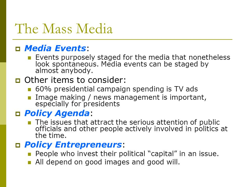 The Mass Media Media Events: Other items to consider: Policy Agenda: