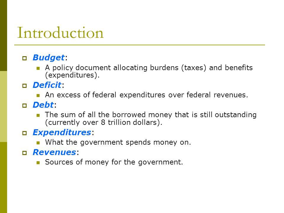 Introduction Budget: Deficit: Debt: Expenditures: Revenues: