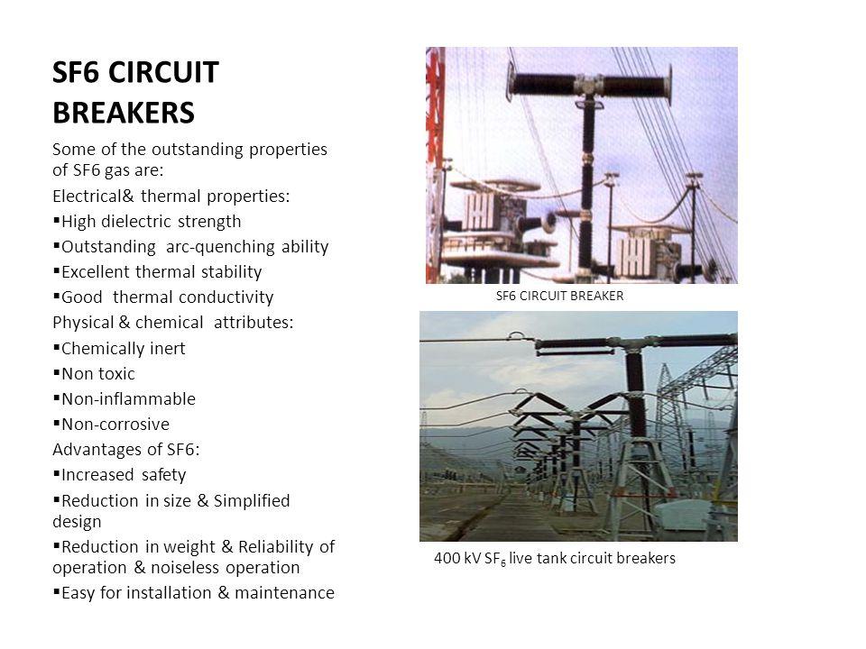 SF6 CIRCUIT BREAKERS SF6 CIRCUIT BREAKER. 400 kV SF6 live tank circuit breakers. Some of the outstanding properties of SF6 gas are: