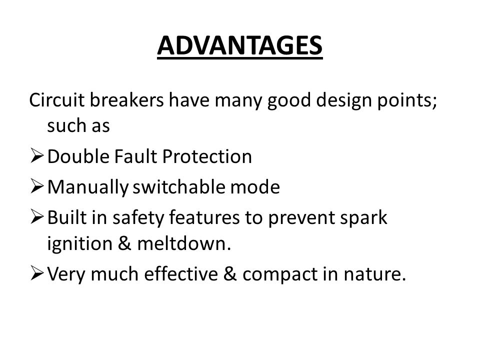 ADVANTAGES Circuit breakers have many good design points; such as