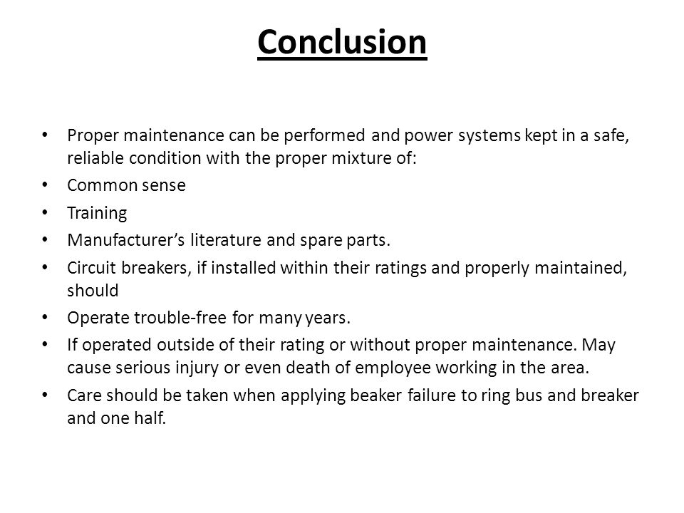 Conclusion Proper maintenance can be performed and power systems kept in a safe, reliable condition with the proper mixture of: