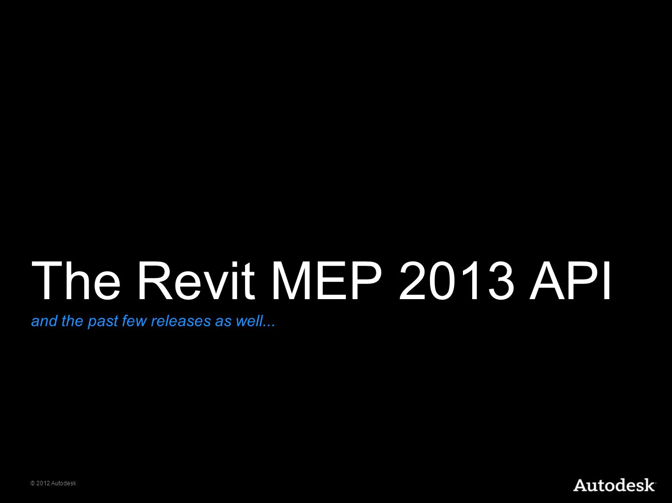 The Revit MEP 2013 API and the past few releases as well...