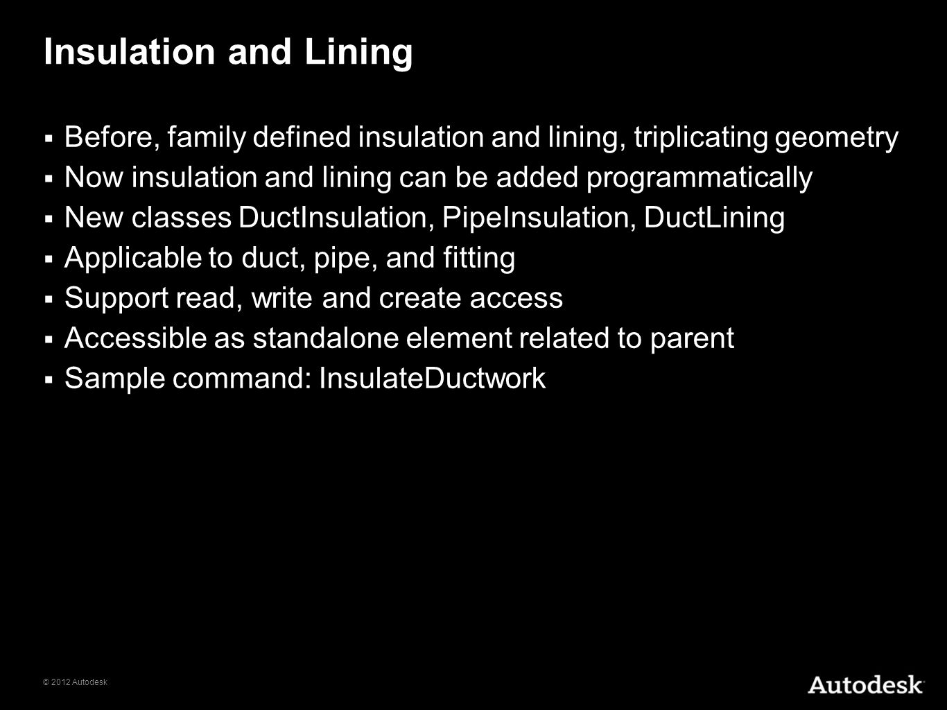 Insulation and Lining Before, family defined insulation and lining, triplicating geometry. Now insulation and lining can be added programmatically.