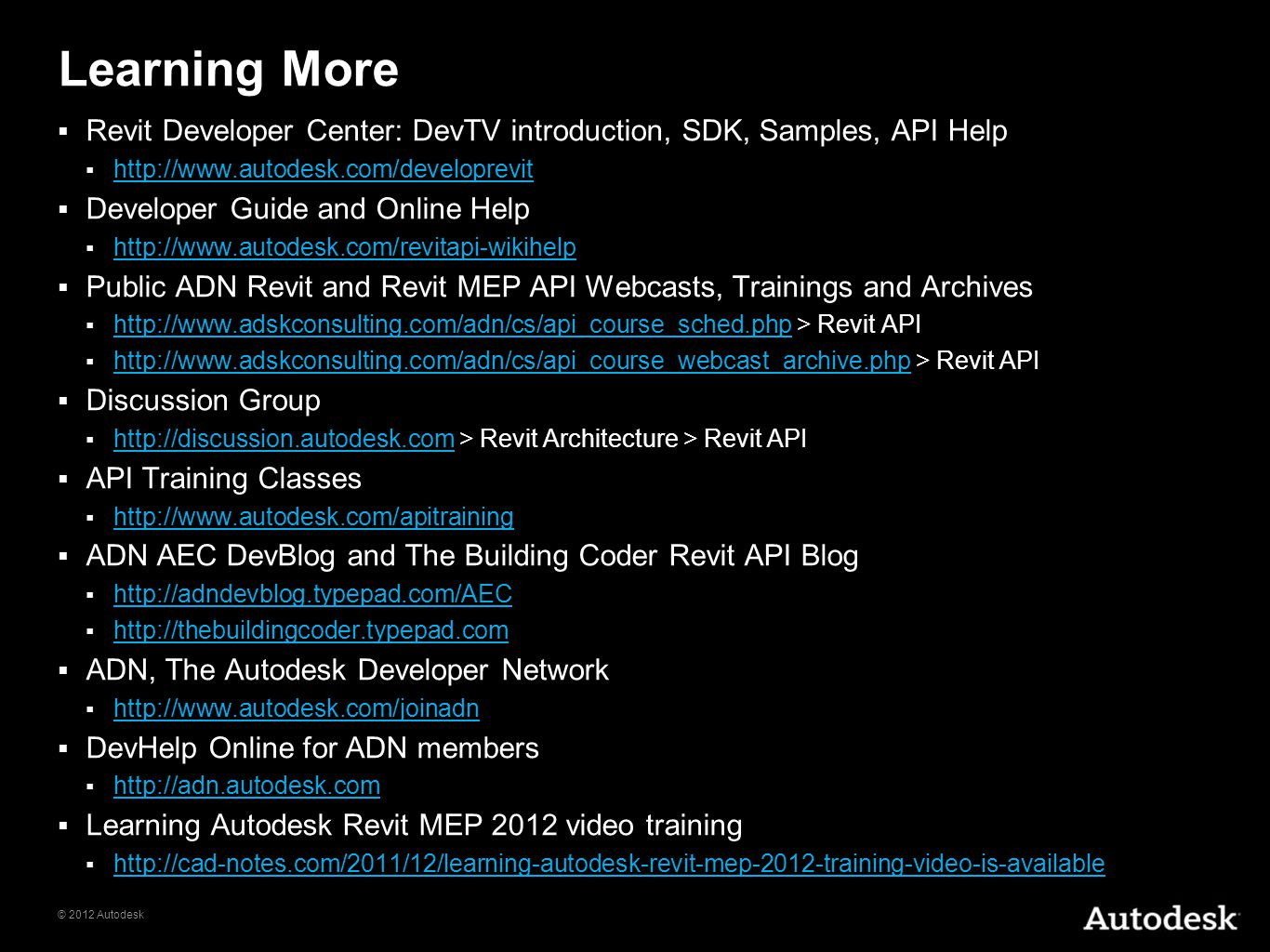 Learning More Revit Developer Center: DevTV introduction, SDK, Samples, API Help. http://www.autodesk.com/developrevit.