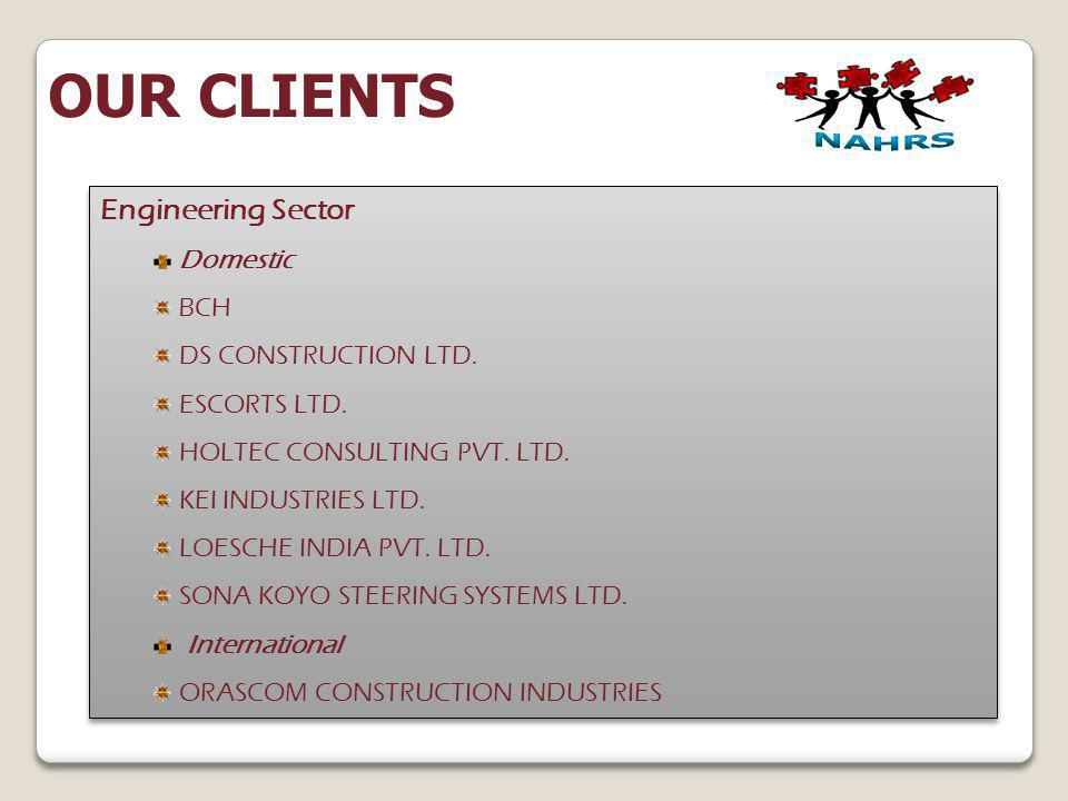 OUR CLIENTS Engineering Sector Domestic BCH DS CONSTRUCTION LTD.
