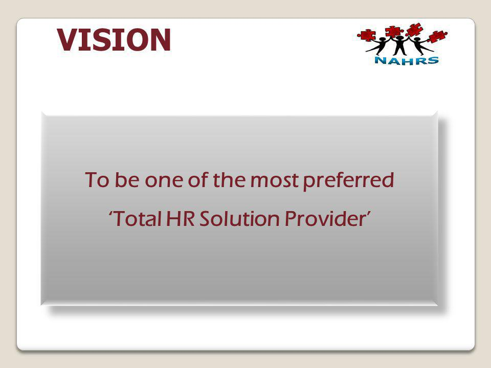 To be one of the most preferred 'Total HR Solution Provider'