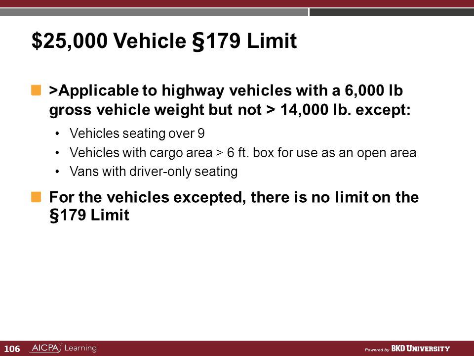 $25,000 Vehicle §179 Limit >Applicable to highway vehicles with a 6,000 lb gross vehicle weight but not > 14,000 lb. except: