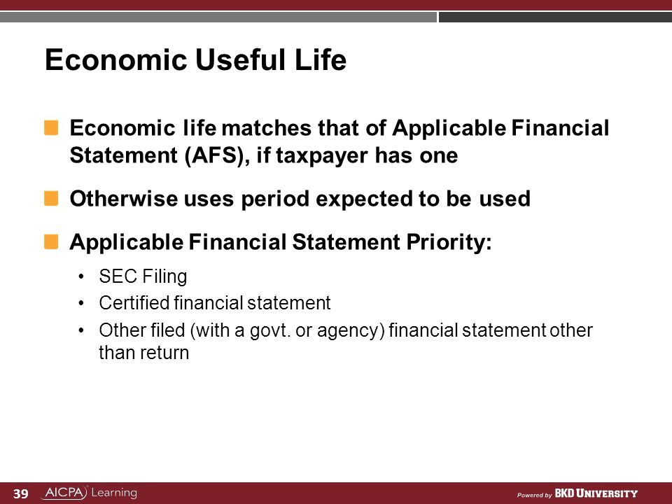 Economic Useful Life Economic life matches that of Applicable Financial Statement (AFS), if taxpayer has one.