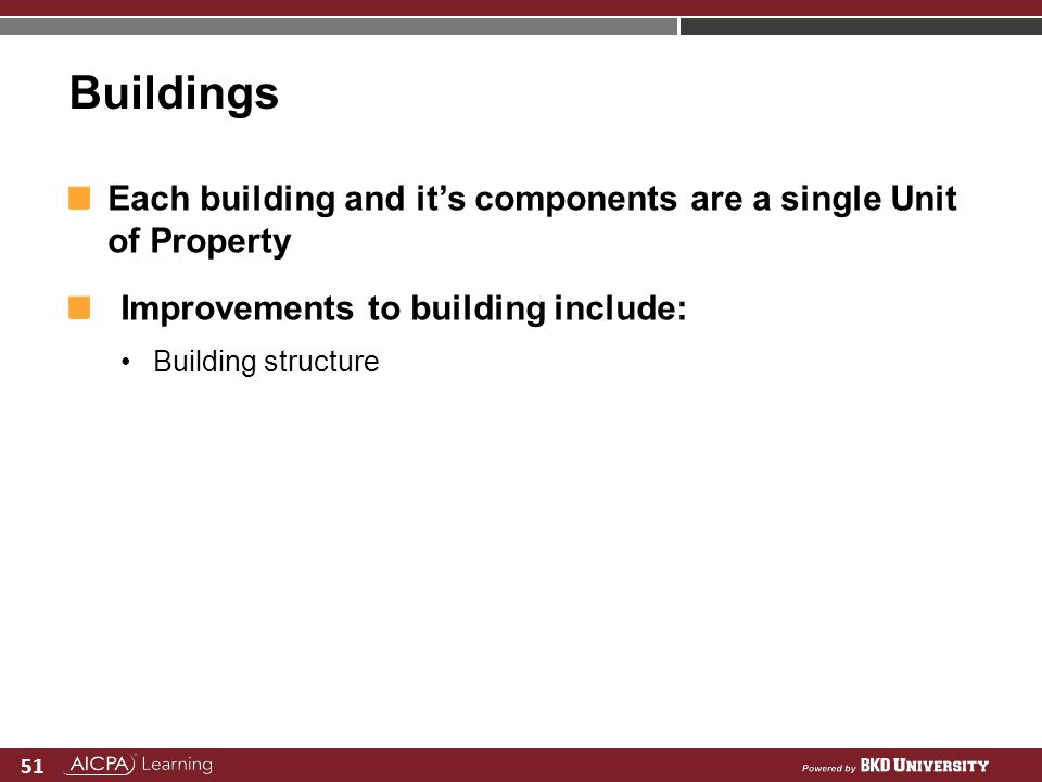 Buildings Each building and it's components are a single Unit of Property. Improvements to building include: