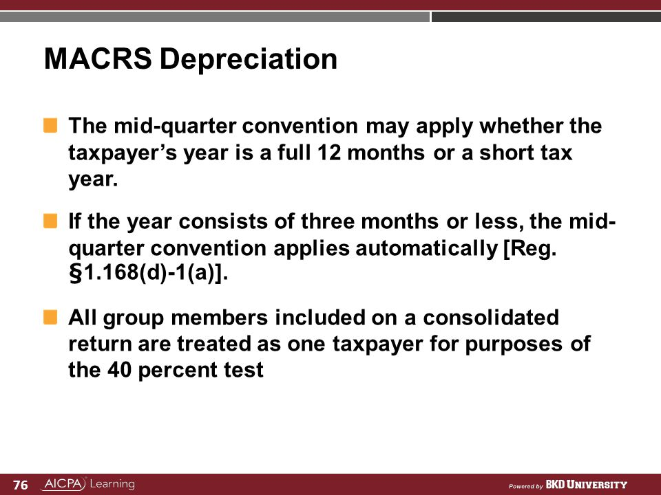 MACRS Depreciation The mid-quarter convention may apply whether the taxpayer's year is a full 12 months or a short tax year.