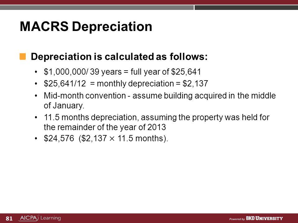 MACRS Depreciation Depreciation is calculated as follows: