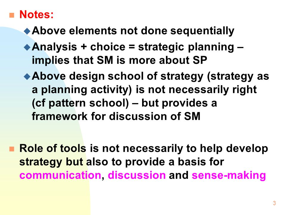 Notes: Above elements not done sequentially. Analysis + choice = strategic planning – implies that SM is more about SP.