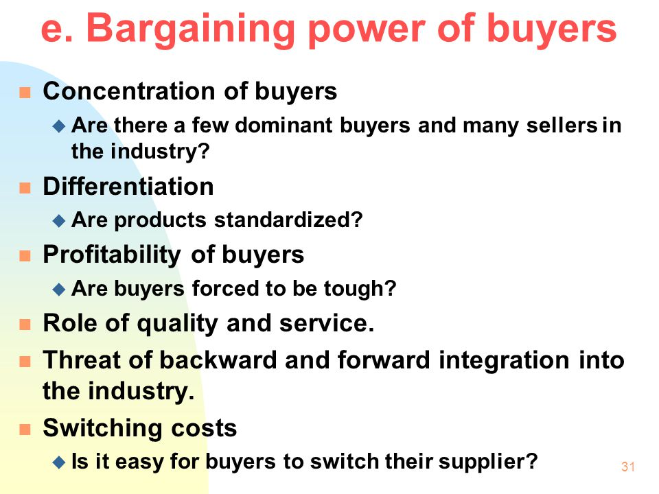 e. Bargaining power of buyers