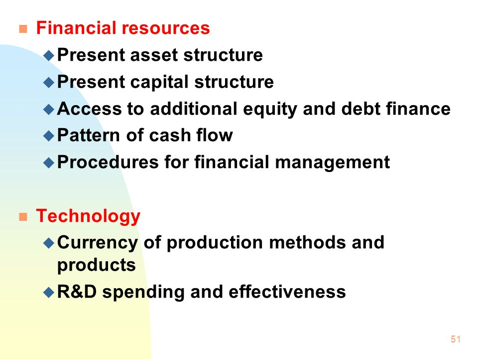 Financial resources Present asset structure. Present capital structure. Access to additional equity and debt finance.