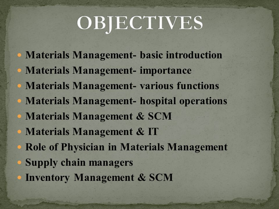 OBJECTIVES Materials Management- basic introduction