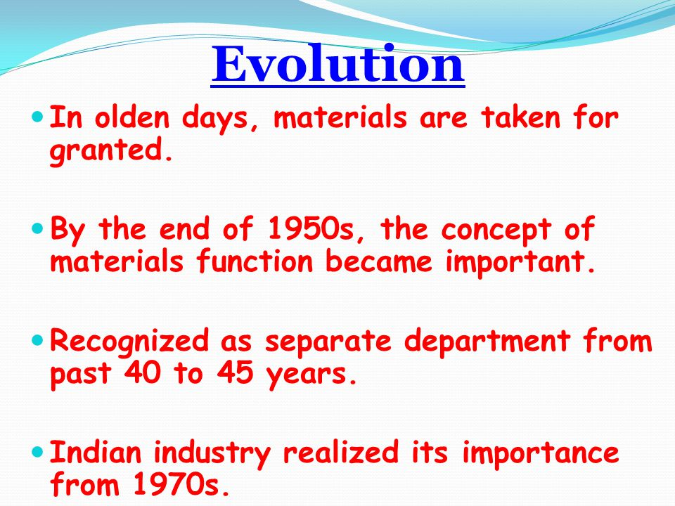Evolution In olden days, materials are taken for granted.