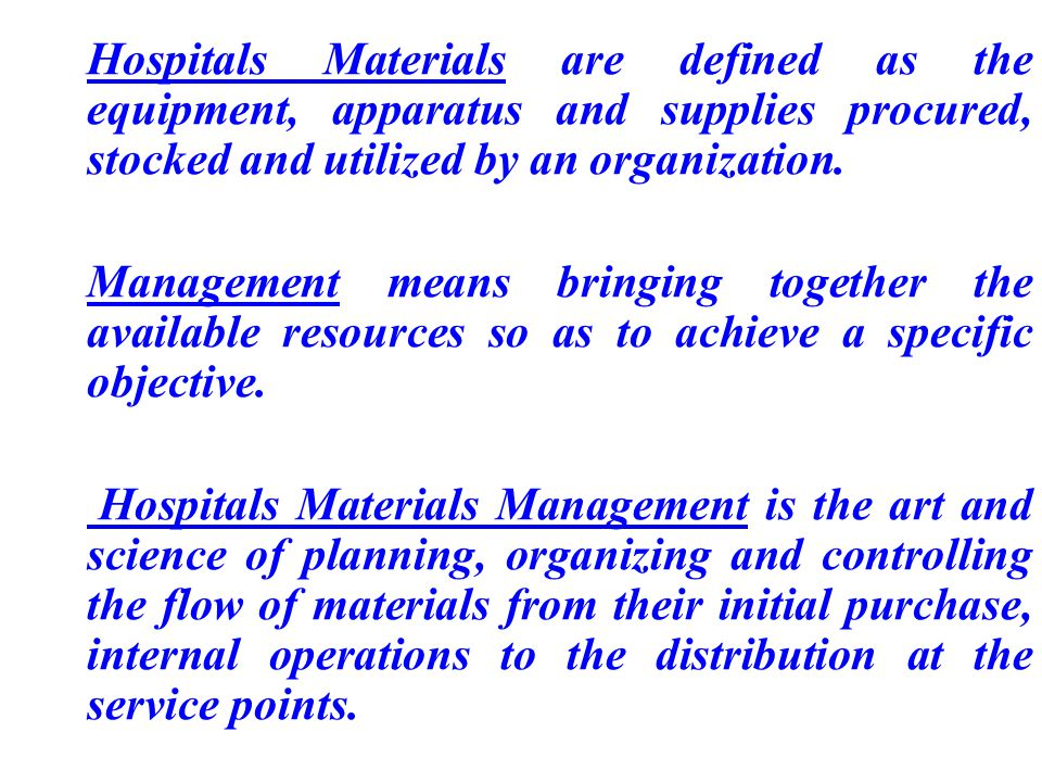 Hospitals Materials are defined as the equipment, apparatus and supplies procured, stocked and utilized by an organization.