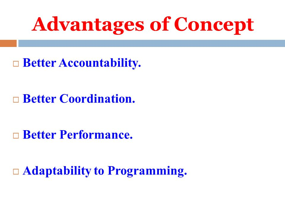 Advantages of Concept Better Accountability. Better Coordination.