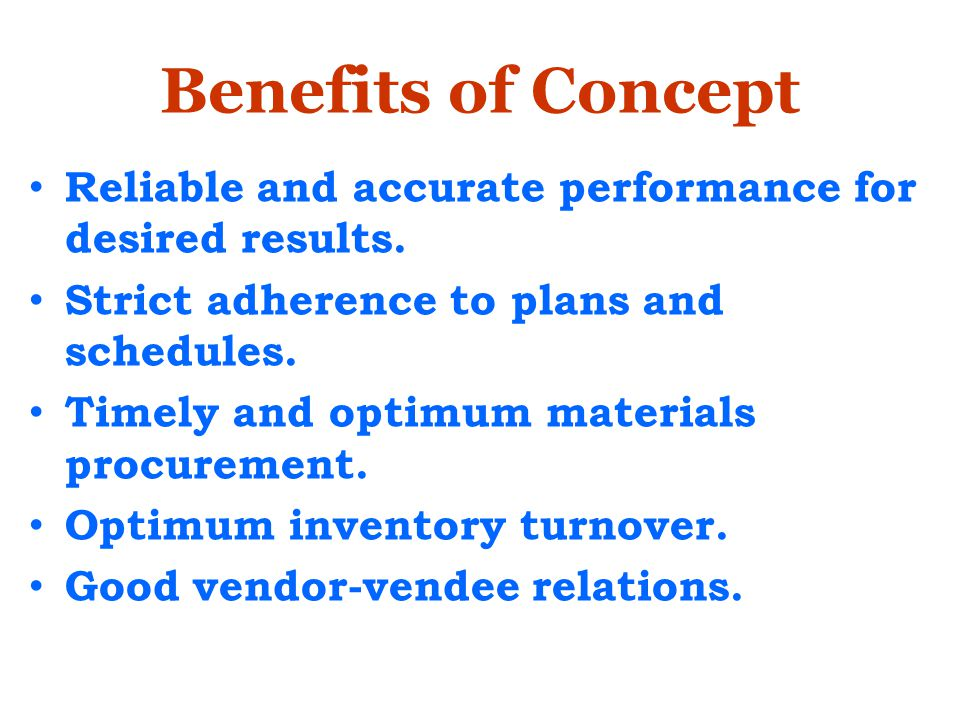 Benefits of Concept Reliable and accurate performance for desired results. Strict adherence to plans and schedules.