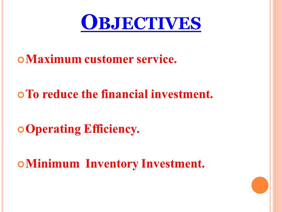 Objectives Maximum customer service.
