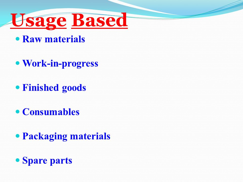 Usage Based Raw materials Work-in-progress Finished goods Consumables