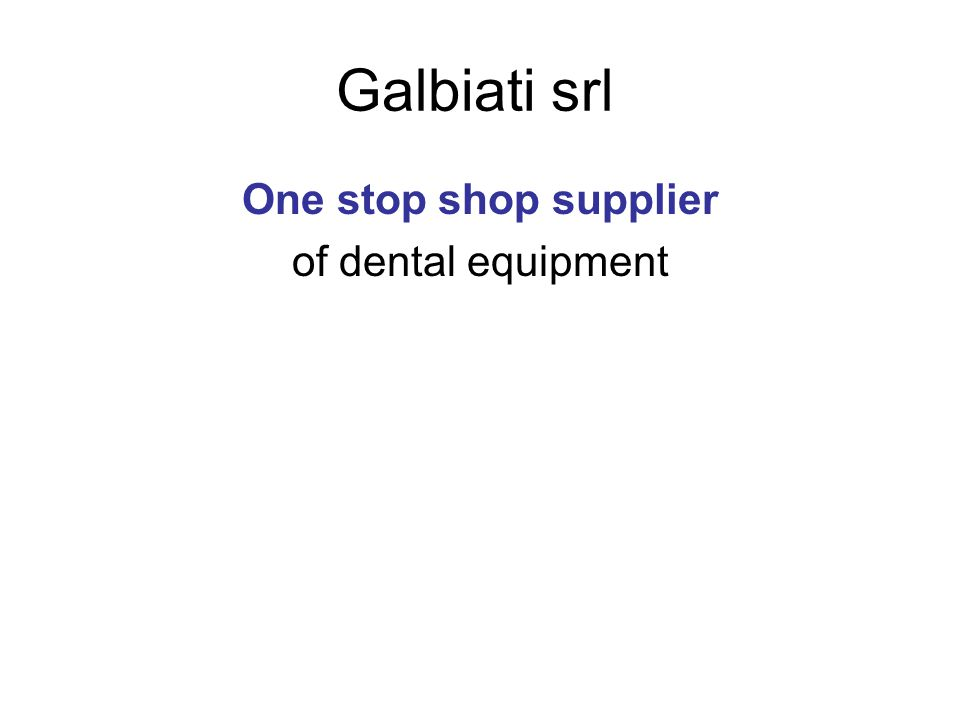 Galbiati srl One stop shop supplier of dental equipment
