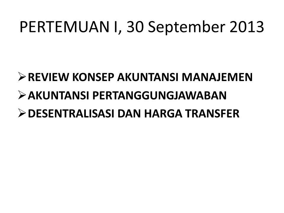 PERTEMUAN I, 30 September 2013 REVIEW KONSEP AKUNTANSI MANAJEMEN