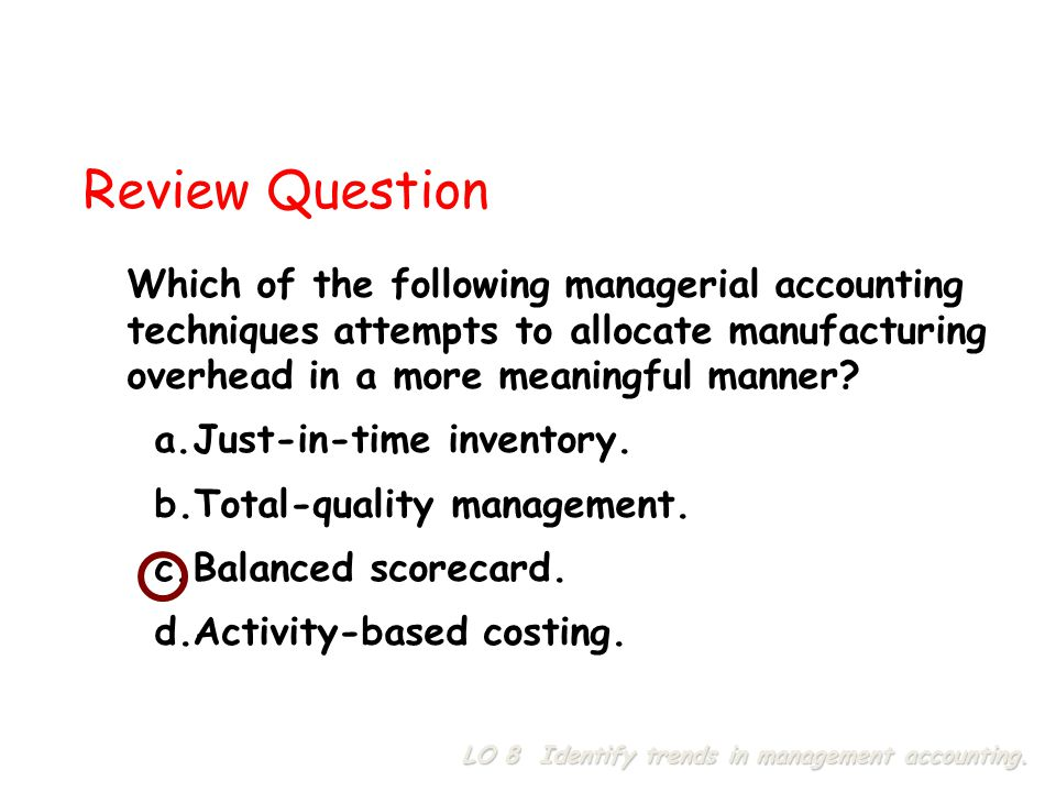 Review Question Which of the following managerial accounting techniques attempts to allocate manufacturing overhead in a more meaningful manner