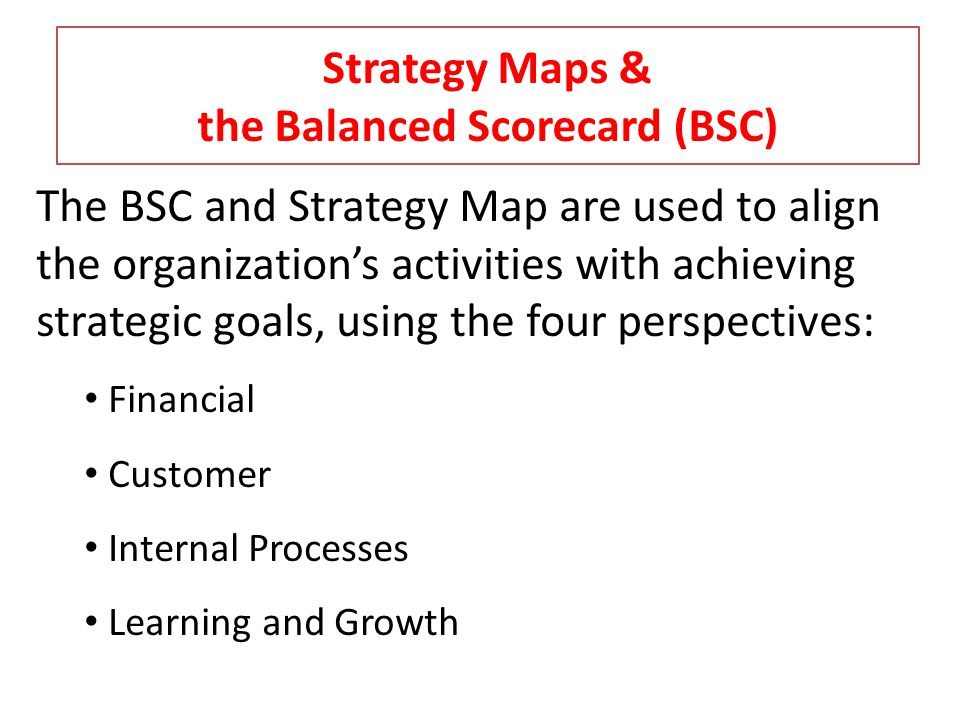 Strategy Maps & the Balanced Scorecard (BSC)