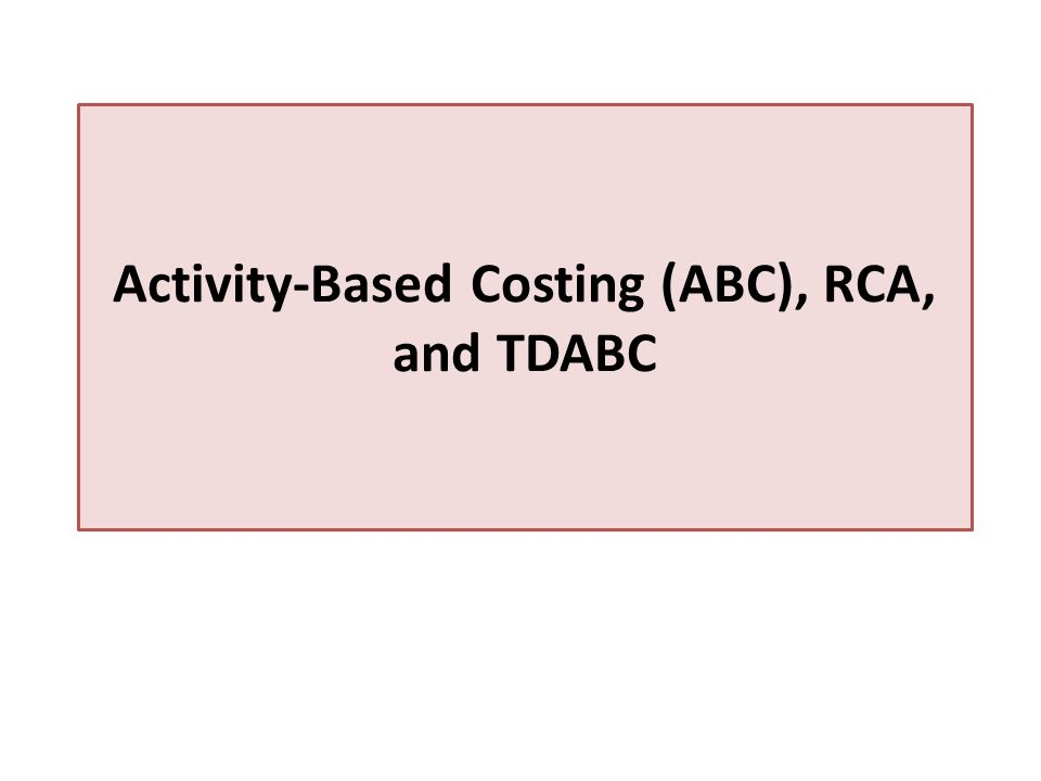 Activity-Based Costing (ABC), RCA, and TDABC