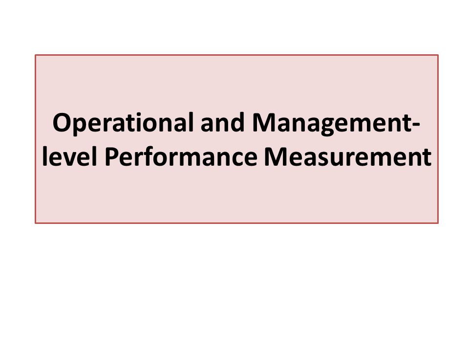Operational and Management-level Performance Measurement