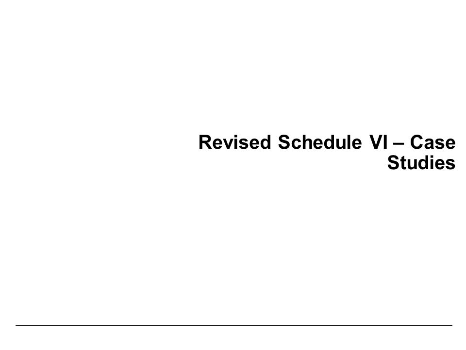 Revised Schedule VI – Case Studies