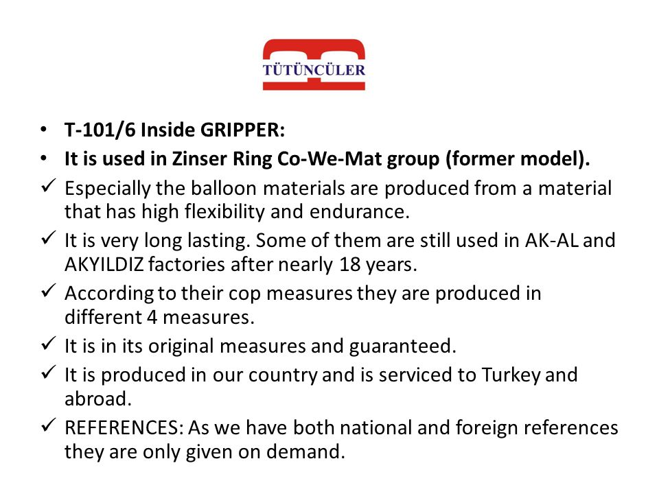 T-101/6 Inside GRIPPER: It is used in Zinser Ring Co-We-Mat group (former model).